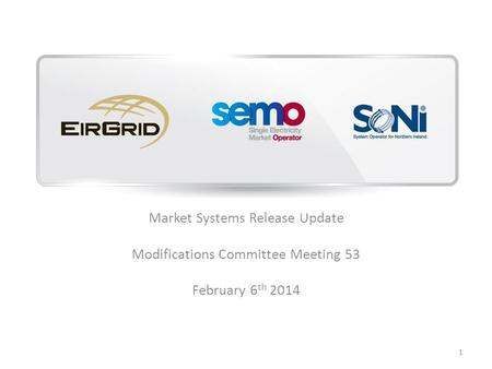 Market Systems Release Update Modifications Committee Meeting 53 February 6 th 2014 1.