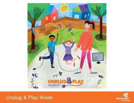 Unplug & Play Week. It's Time to Make Room for Play Active play among kids is on the decline in Canada and around the world. The Canadian Physical Activity.