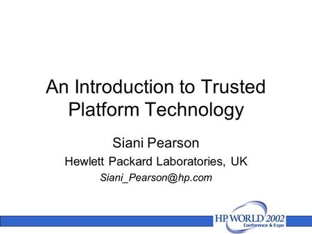An Introduction to Trusted Platform Technology Siani Pearson Hewlett Packard Laboratories, UK