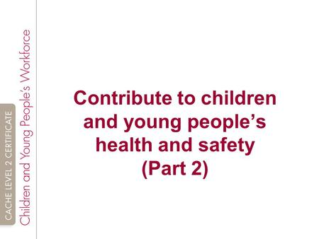 Support Children and Young Peoples Health and Safety