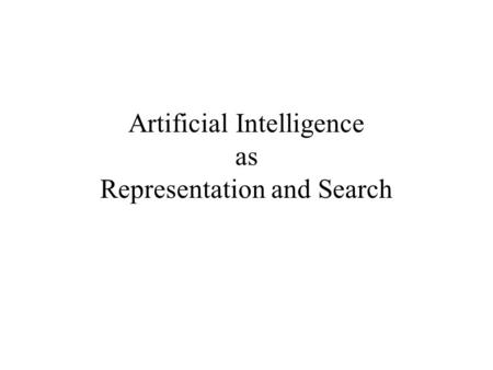 Artificial Intelligence as Representation and Search.