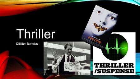 Thriller Dillllllon Bartelds. The thriller genre- overview These are films that create emotions for the viewers, such as excitement, fear for the character,