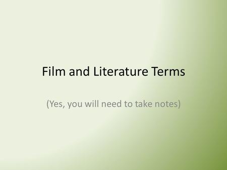 Film and Literature Terms (Yes, you will need to take notes)