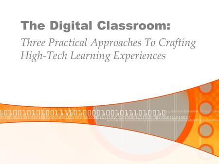 The Digital Classroom: Three Practical Approaches To Crafting High-Tech Learning Experiences.