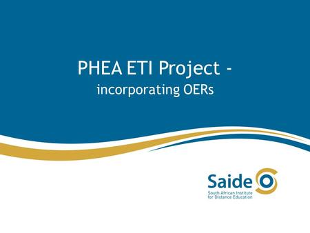 PHEA ETI Project - incorporating OERs. PHEA ETI The Partnership for Higher Education in Africa Educational Technology Initiative aims to support interventions.