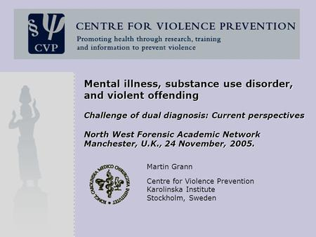 Mental illness, substance use disorder, and violent offending Challenge of dual diagnosis: Current perspectives North West Forensic Academic Network Manchester,