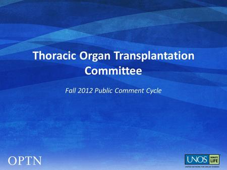 Thoracic Organ Transplantation Committee Fall 2012 Public Comment Cycle.