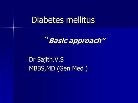 "Diabetes mellitus "" Basic approach"" Dr Sajith.V.S MBBS,MD (Gen Med )"