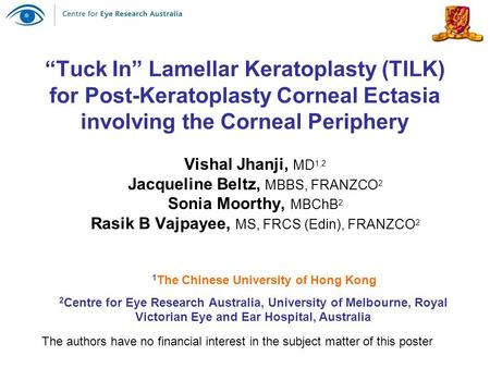 """Tuck In"" Lamellar Keratoplasty (TILK) for Post-Keratoplasty Corneal Ectasia involving the Corneal Periphery Vishal Jhanji, MD 1,2 Jacqueline Beltz, MBBS,"