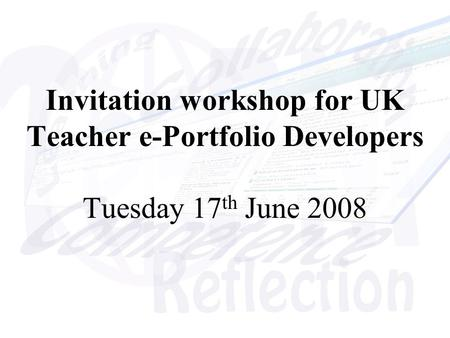 Invitation workshop for UK Teacher e-Portfolio Developers Tuesday 17 th June 2008.