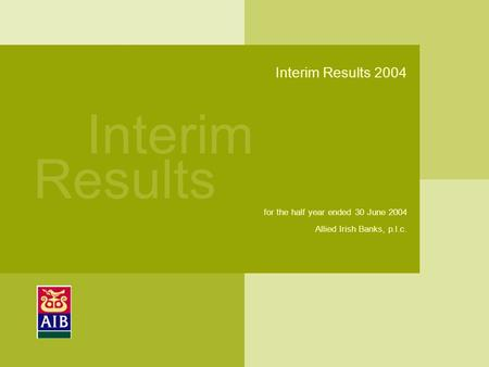 Interim Results Interim Results 2004 for the half year ended 30 June 2004 Allied Irish Banks, p.l.c.