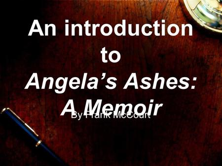 An introduction to Angela's Ashes: A Memoir By Frank McCourt.