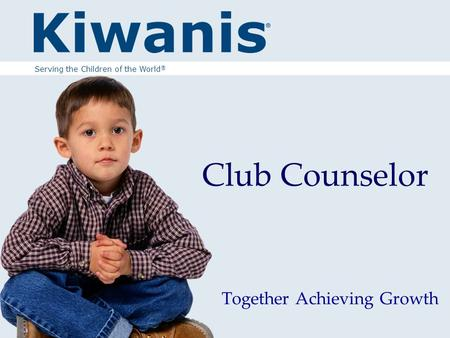 Club Counselor Together Achieving Growth Serving the Children of the World ®