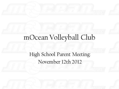 MOcean Volleyball Club High School Parent Meeting: November 12th 2012.