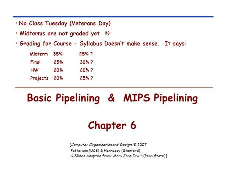 Basic Pipelining & MIPS Pipelining Chapter 6 [Computer Organization and Design, © 2007 Patterson (UCB) & Hennessy (Stanford), & Slides Adapted from: Mary.