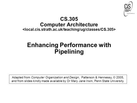 CS.305 Computer Architecture Enhancing Performance with Pipelining Adapted from Computer Organization and Design, Patterson & Hennessy, © 2005, and from.