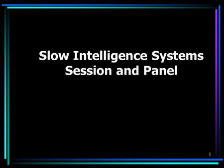 1 Slow Intelligence Systems Session and Panel. 2 Panelists Erland Jungert Francesco Colace Tiansi Dong Shi-Kuo Chang (Moderator)