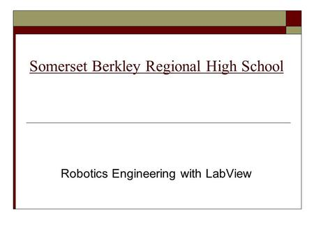 Somerset Berkley Regional High School Robotics Engineering with LabView.