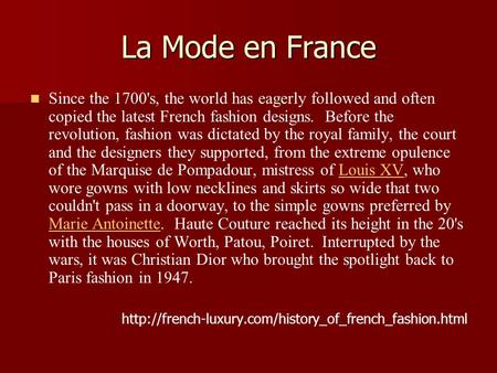 La Mode en France Since the 1700's, the world has eagerly followed and often copied the latest French fashion designs. Before the revolution, fashion was.
