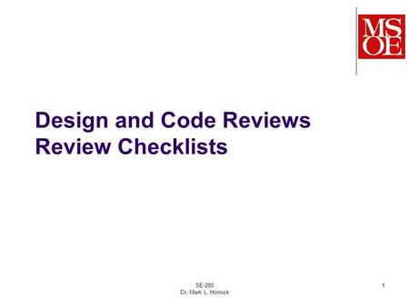 SE-280 Dr. Mark L. Hornick 1 Design and Code Reviews Review Checklists.