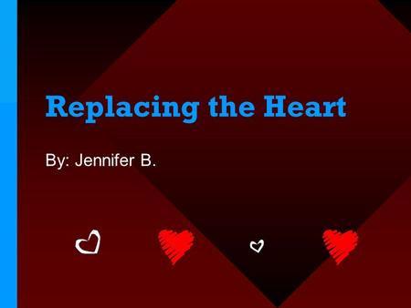 Replacing the Heart By: Jennifer B.. How it all started… Even in ancient times, people experimented with exchanging tissues from their own body or another.