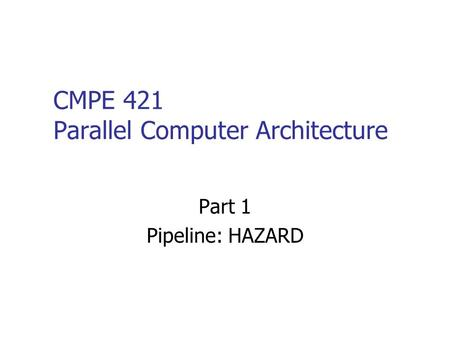 CMPE 421 Parallel Computer Architecture Part 1 Pipeline: HAZARD.