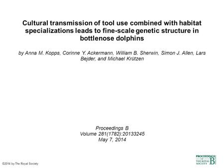 Cultural transmission of tool use combined with habitat specializations leads to fine-scale genetic structure in bottlenose dolphins by Anna M. Kopps,