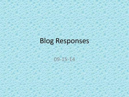Blog Responses 09-15-14. For some times, i do not know where or how I'm supposed to turn some work in. For example, i had no idea how to submit my grandparent.