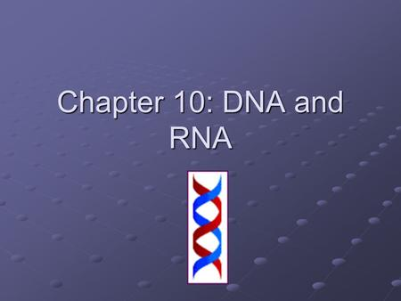 Chapter 10: DNA and RNA DNA Deoxyribonucleic acid Structure of DNA Made up of four subunits called nucleotides Made up of four subunits called nucleotides.