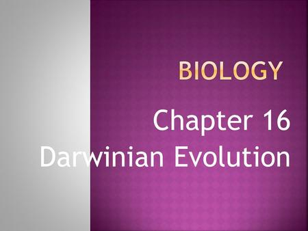 Chapter 16 Darwinian Evolution. What is evolution? A theory that states species slowly change over time through the process of natural selection. What.