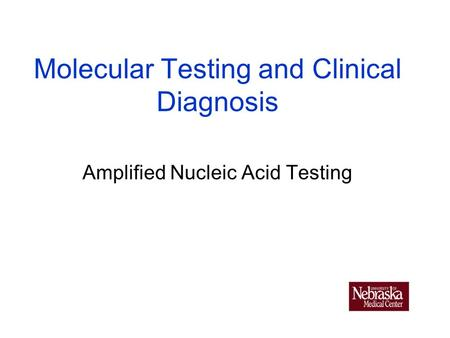 Molecular Testing and Clinical Diagnosis Amplified Nucleic Acid Testing.