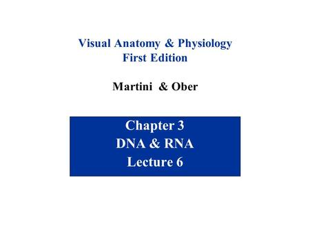 Visual Anatomy & Physiology First Edition Martini & Ober Chapter 3 DNA & RNA Lecture 6.
