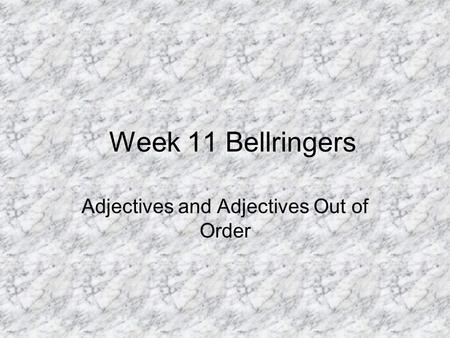 Week 11 Bellringers Adjectives and Adjectives Out of Order.