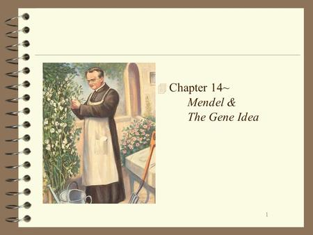 1 4 Chapter 14~ Mendel & The Gene Idea. 2 Mendel's Discoveries 4 Blending- Hereditary Material –Both parents contribute genetic material 4 Inheritable.