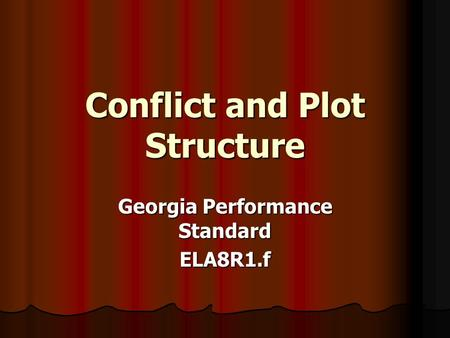 Conflict and Plot Structure Georgia Performance Standard ELA8R1.f.