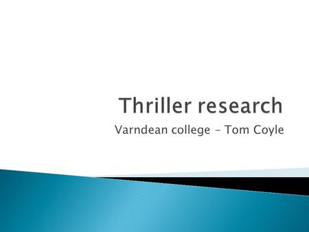 Varndean college – Tom Coyle.  Thriller is a very open film genre and typically uses suspense, tension and excitement as the main elements. The reason.