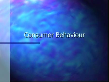 Consumer Behaviour. Based on concepts from n Psychology n Sociology n Anthropology n Marketing n Economics.