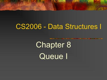 CS2006 - Data Structures I Chapter 8 Queue I. 2 Topics Introduction Queue Application Implementation Linked List.