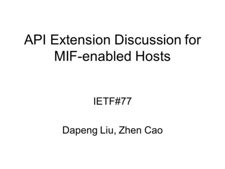 API Extension Discussion for MIF-enabled Hosts IETF#77 Dapeng Liu, Zhen Cao.