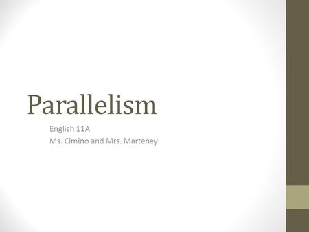 Parallelism English 11A Ms. Cimino and Mrs. Marteney.