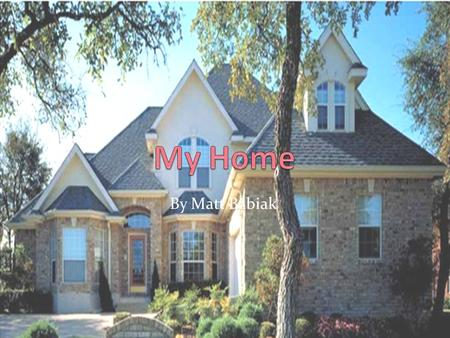 My Home By Matt Babiak.