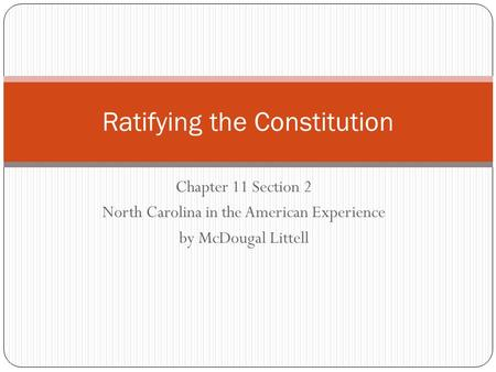 Chapter 11 Section 2 North Carolina in the American Experience by McDougal Littell Ratifying the Constitution.