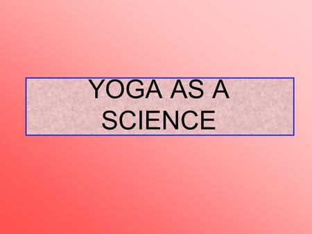 YOGA AS A SCIENCE.