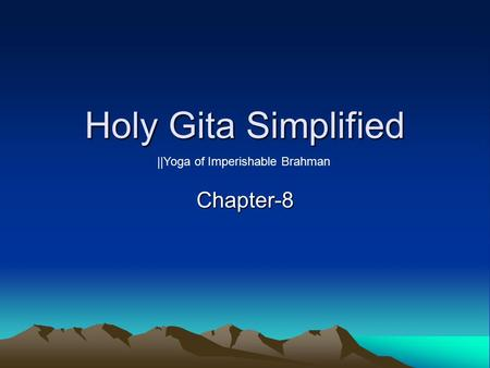 Holy Gita Simplified Chapter-8 ||Yoga of Imperishable Brahman.