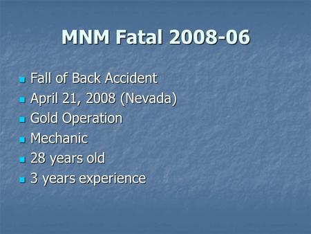 MNM Fatal 2008-06 Fall of Back Accident Fall of Back Accident April 21, 2008 (Nevada) April 21, 2008 (Nevada) Gold Operation Gold Operation Mechanic Mechanic.