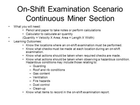 On-Shift Examination Scenario Continuous Miner Section What you will need: Pencil and paper to take notes or perform calculations Calculator to calculate.