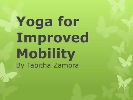 Yoga for Improved Mobility By Tabitha Zamora. 1. Virabhadrasana II – Warrior II Pose 2. Uttguta Parsvakonasana – Extended Side Angle Pose 3. Prasarita.