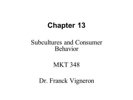 Chapter 13 Subcultures and Consumer Behavior MKT 348 Dr. Franck Vigneron.