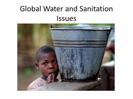 Global Water and Sanitation Issues. Water and Sanitation Problems 780 million people lack access to an improved water source; approximately one in nine.