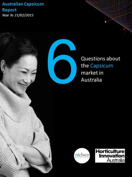 Copyright ©2013 The Nielsen Company. Confidential and proprietary. Questions about the Capsicum market in Australia 6 Australian Capsicum Report Year To.